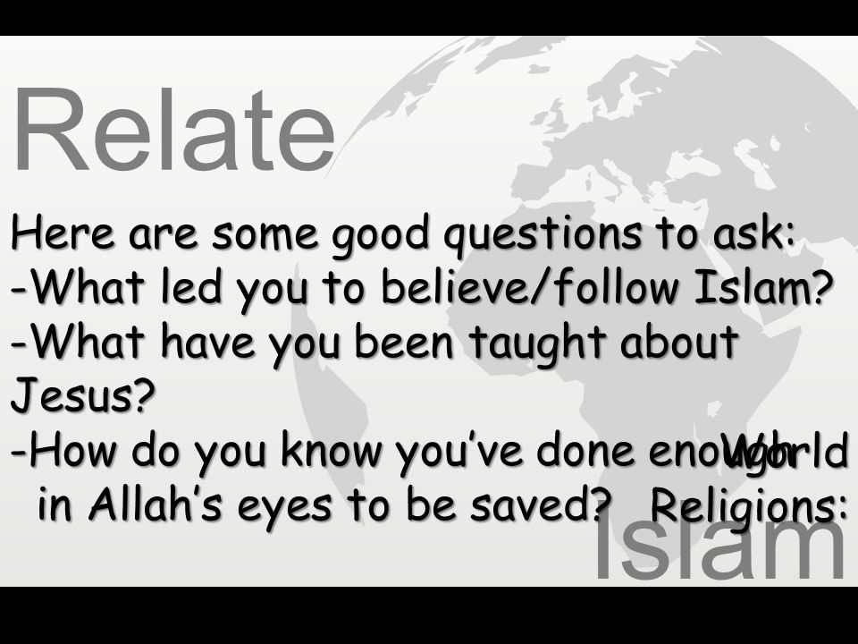 Relate Islam Here are some good questions to ask: