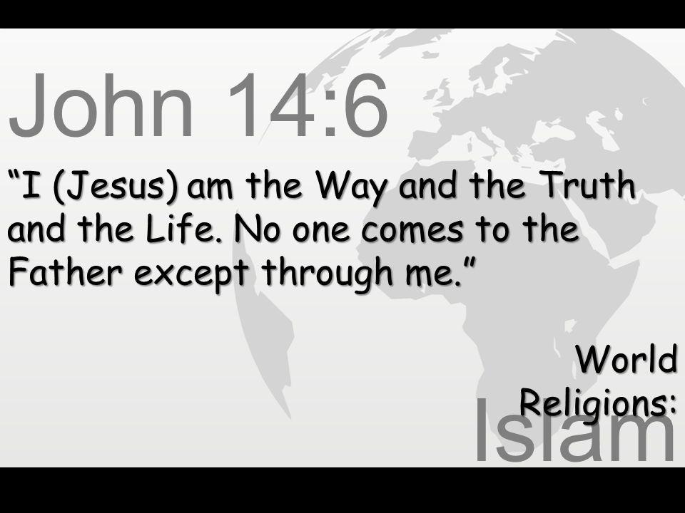 John 14:6 Islam I (Jesus) am the Way and the Truth