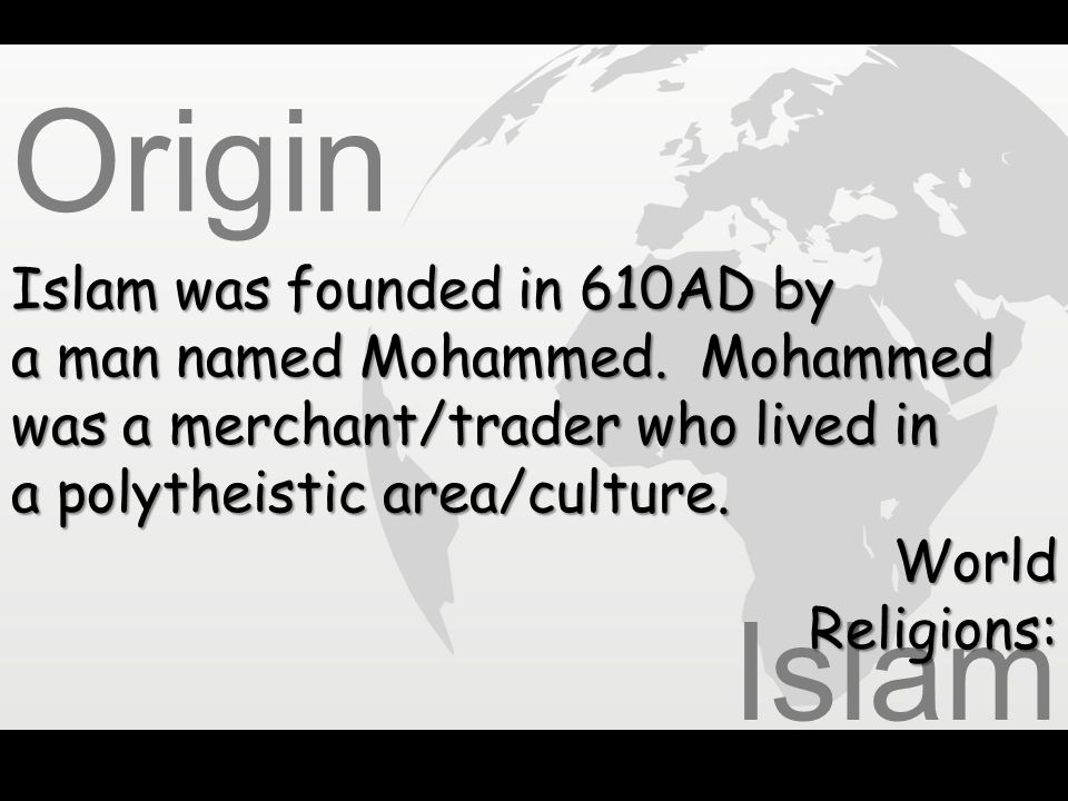 Origin Islam Islam was founded in 610AD by
