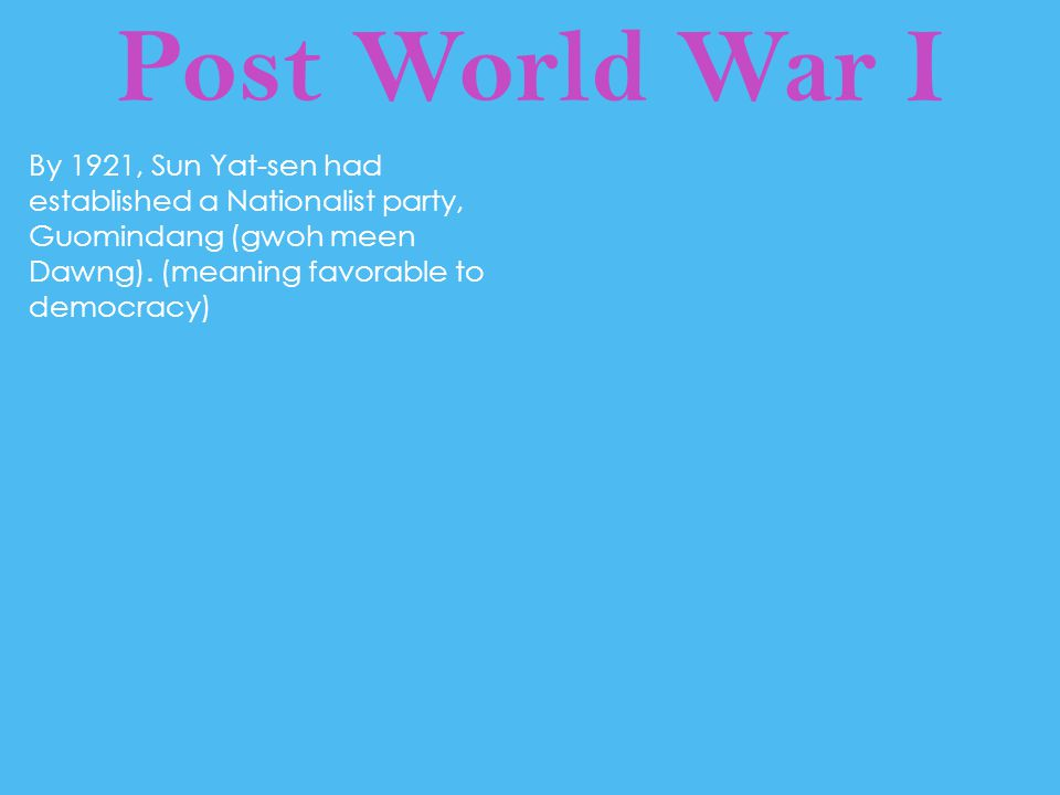Post World War I By 1921, Sun Yat-sen had established a Nationalist party, Guomindang (gwoh meen Dawng).