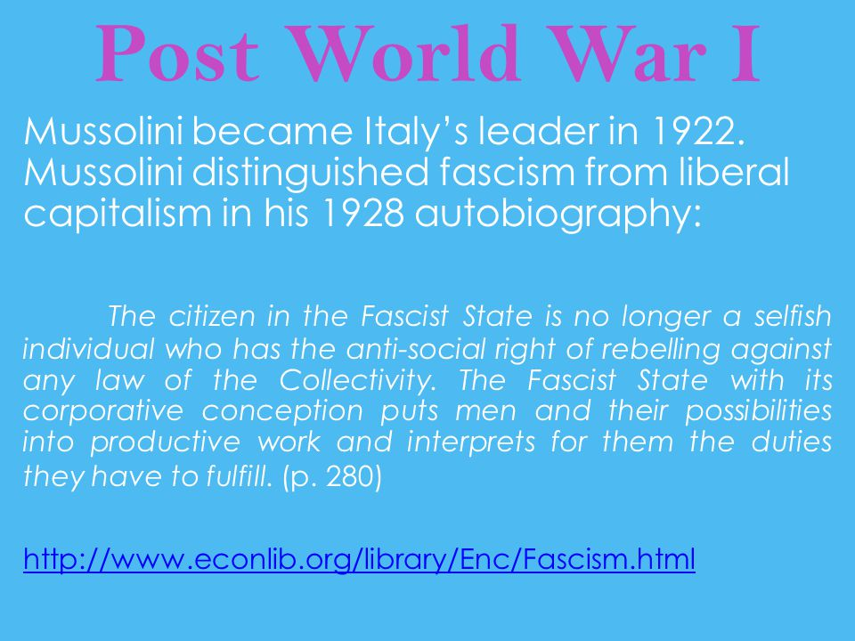 Post World War I Mussolini became Italy's leader in 1922. Mussolini distinguished fascism from liberal capitalism in his 1928 autobiography: