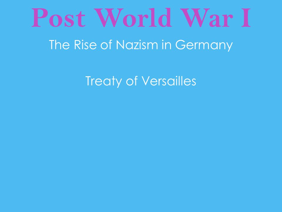 The Rise of Nazism in Germany Treaty of Versailles