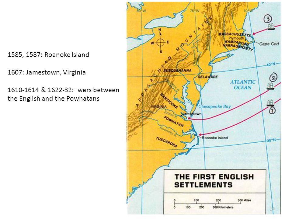 1585, 1587: Roanoke Island 1607: Jamestown, Virginia.
