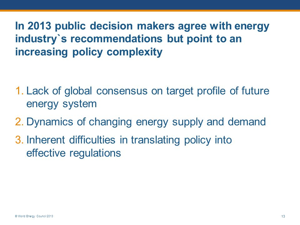 In 2013 public decision makers agree with energy industry`s recommendations but point to an increasing policy complexity