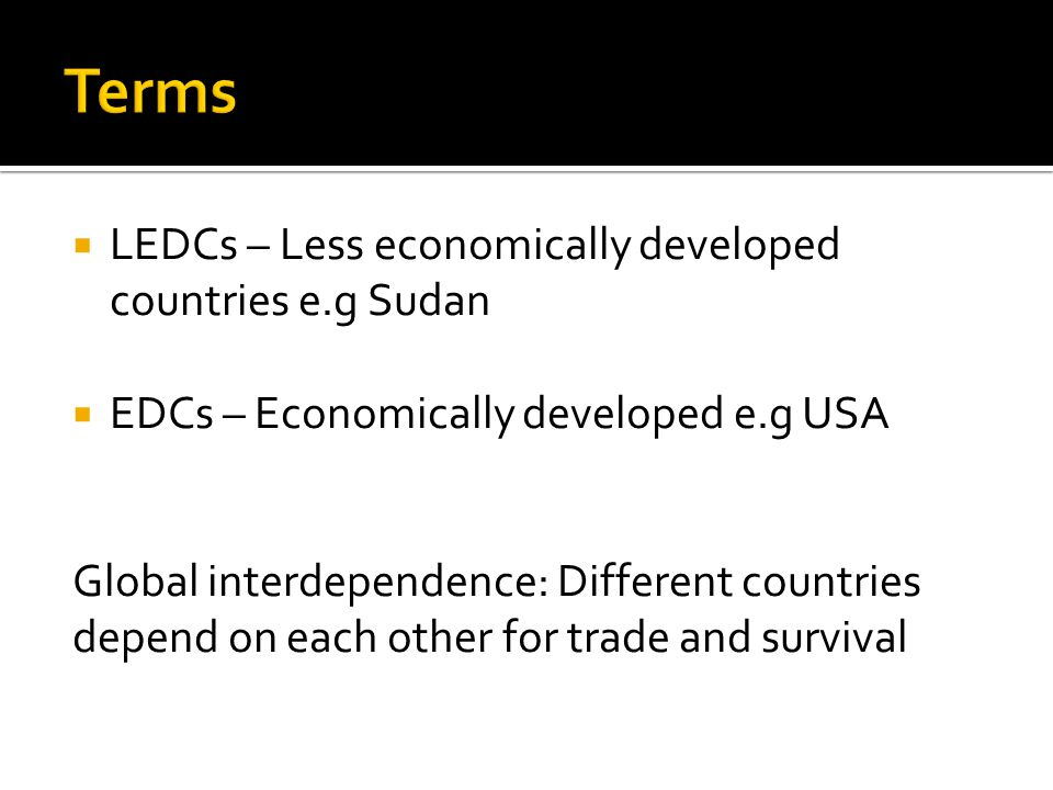 Terms LEDCs – Less economically developed countries e.g Sudan