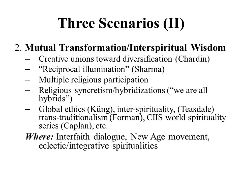 Three Scenarios (II) 2. Mutual Transformation/Interspiritual Wisdom