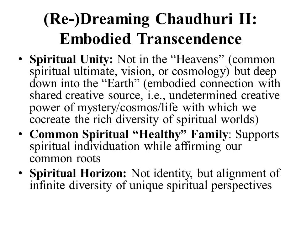 (Re-)Dreaming Chaudhuri II: Embodied Transcendence