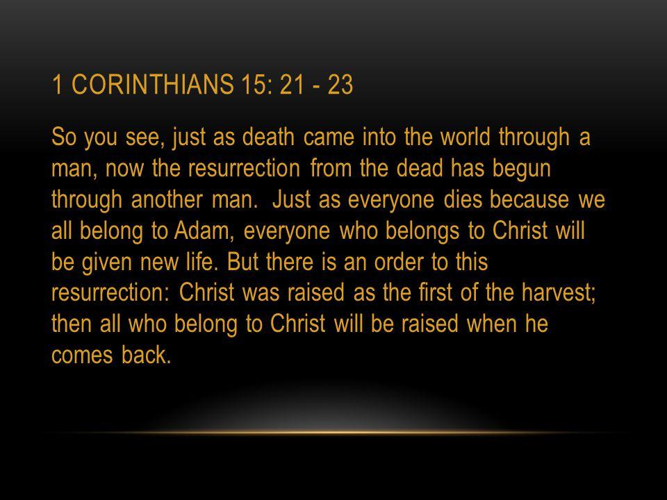 1 Corinthians 15: 21 - 23