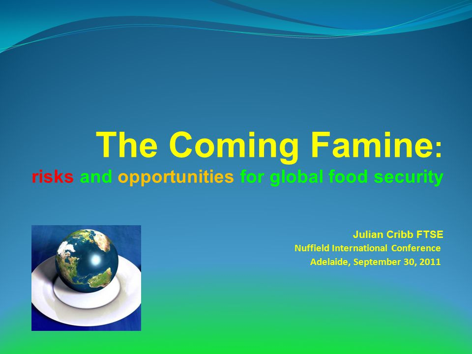 The Coming Famine: risks and opportunities for global food security