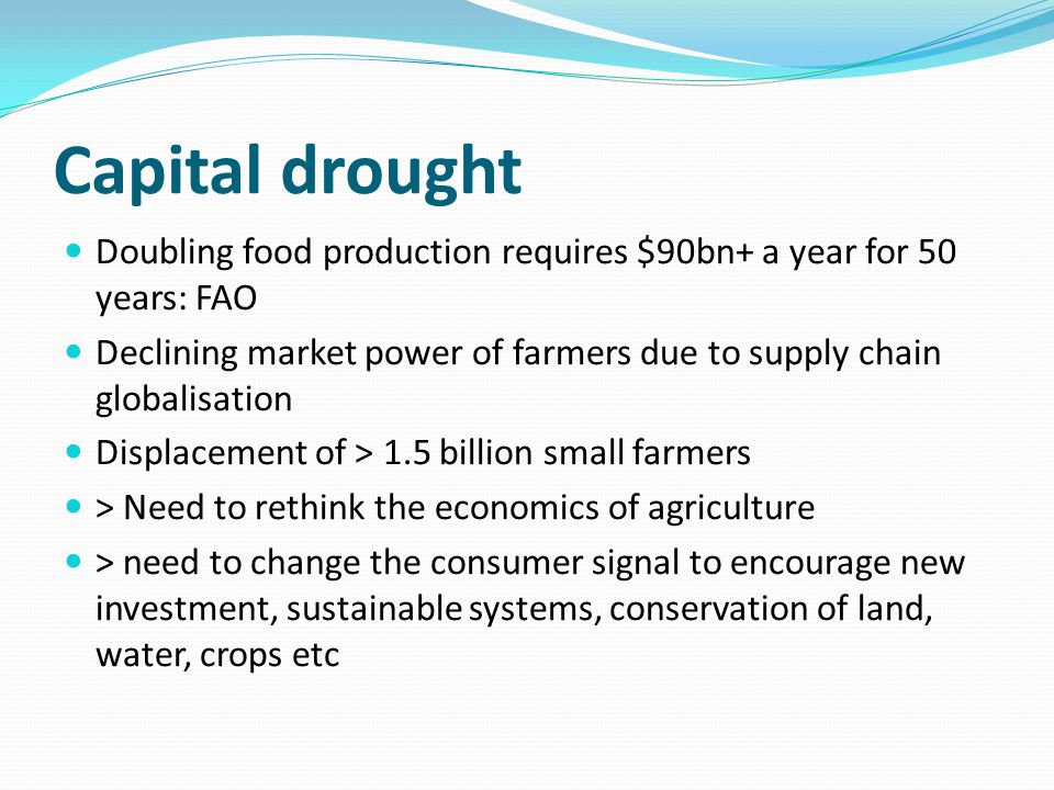 Capital drought Doubling food production requires $90bn+ a year for 50 years: FAO.