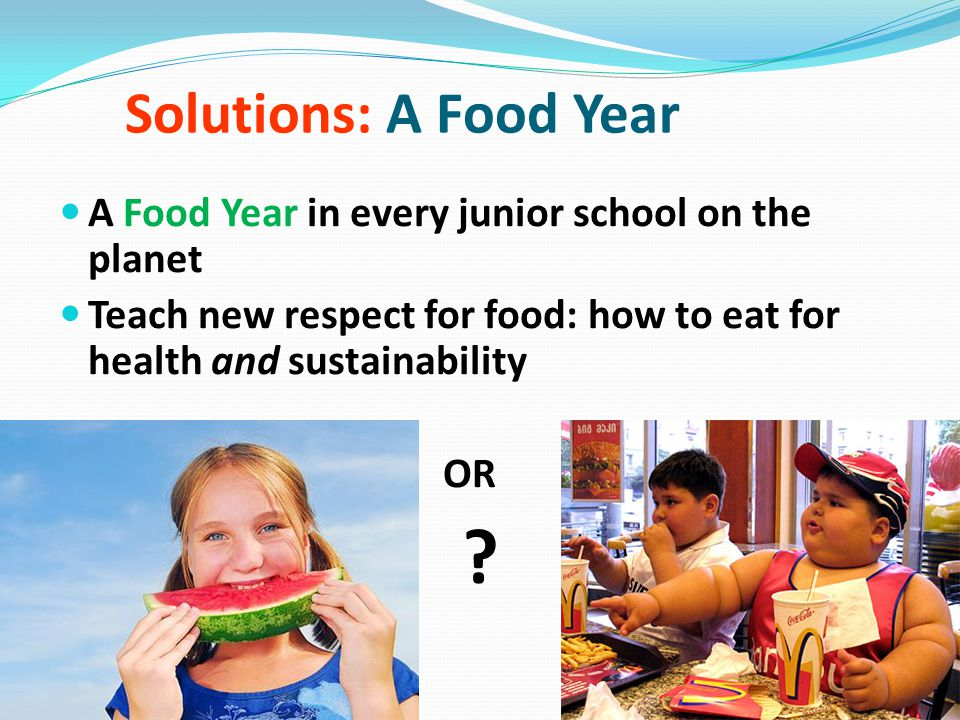 Solutions: A Food Year A Food Year in every junior school on the planet. Teach new respect for food: how to eat for health and sustainability.