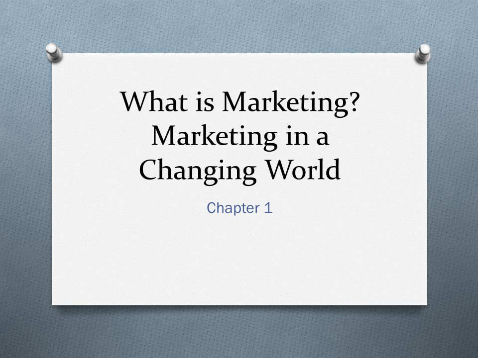 What is Marketing Marketing in a Changing World