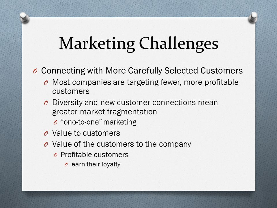 Marketing Challenges Connecting with More Carefully Selected Customers