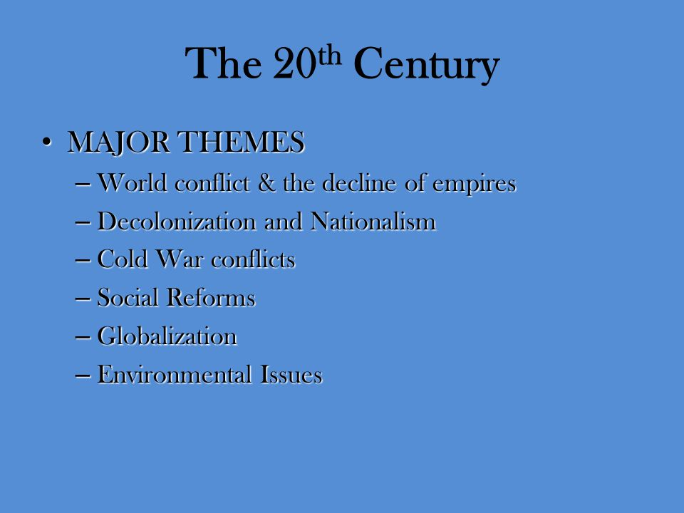 The 20th Century MAJOR THEMES World conflict & the decline of empires