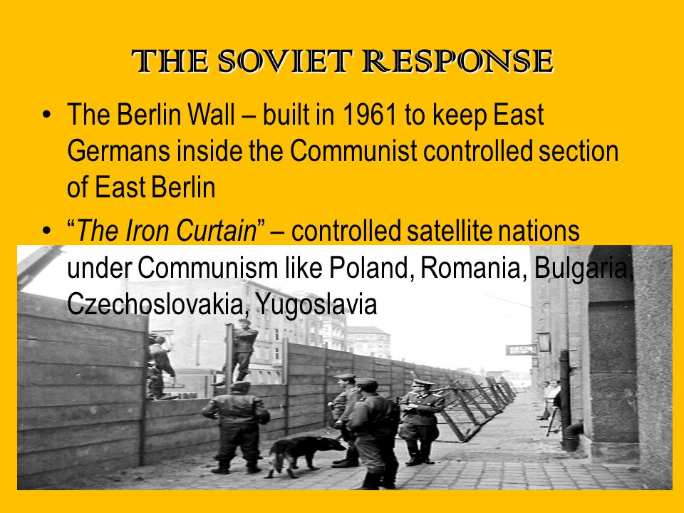 THE SOVIET RESPONSE The Berlin Wall – built in 1961 to keep East Germans inside the Communist controlled section of East Berlin.