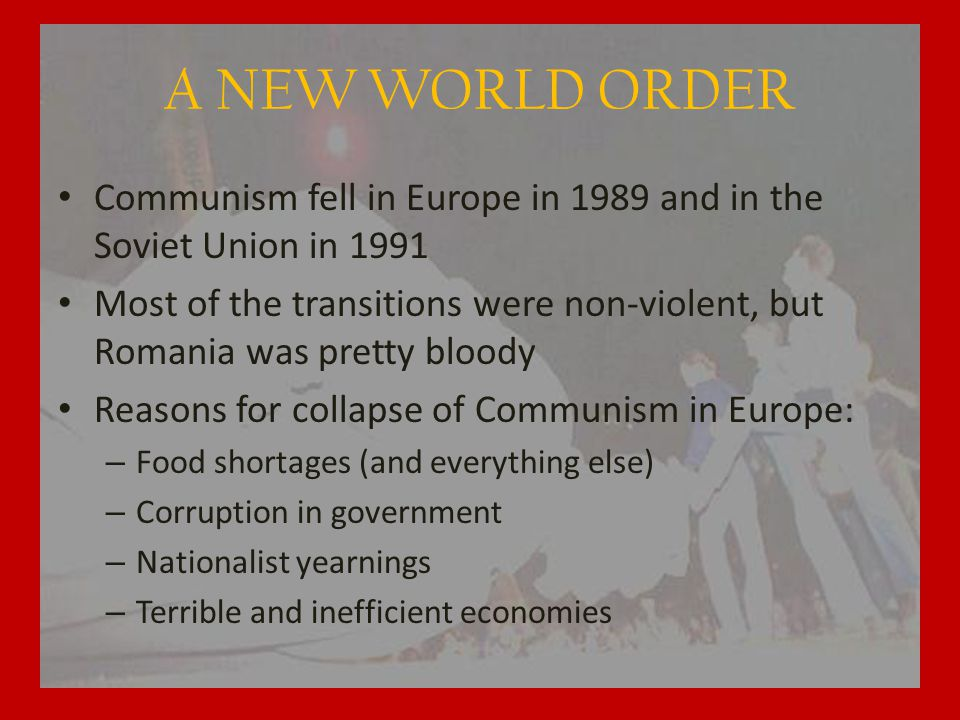 A NEW WORLD ORDER Communism fell in Europe in 1989 and in the Soviet Union in 1991.