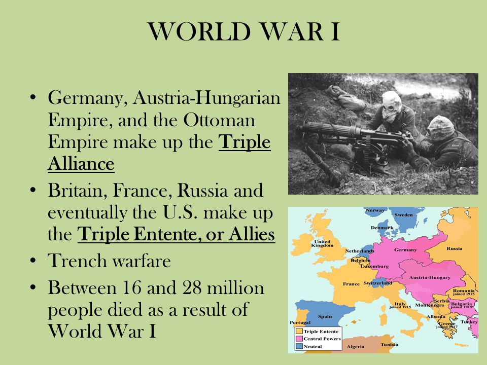 WORLD WAR I Germany, Austria-Hungarian Empire, and the Ottoman Empire make up the Triple Alliance.