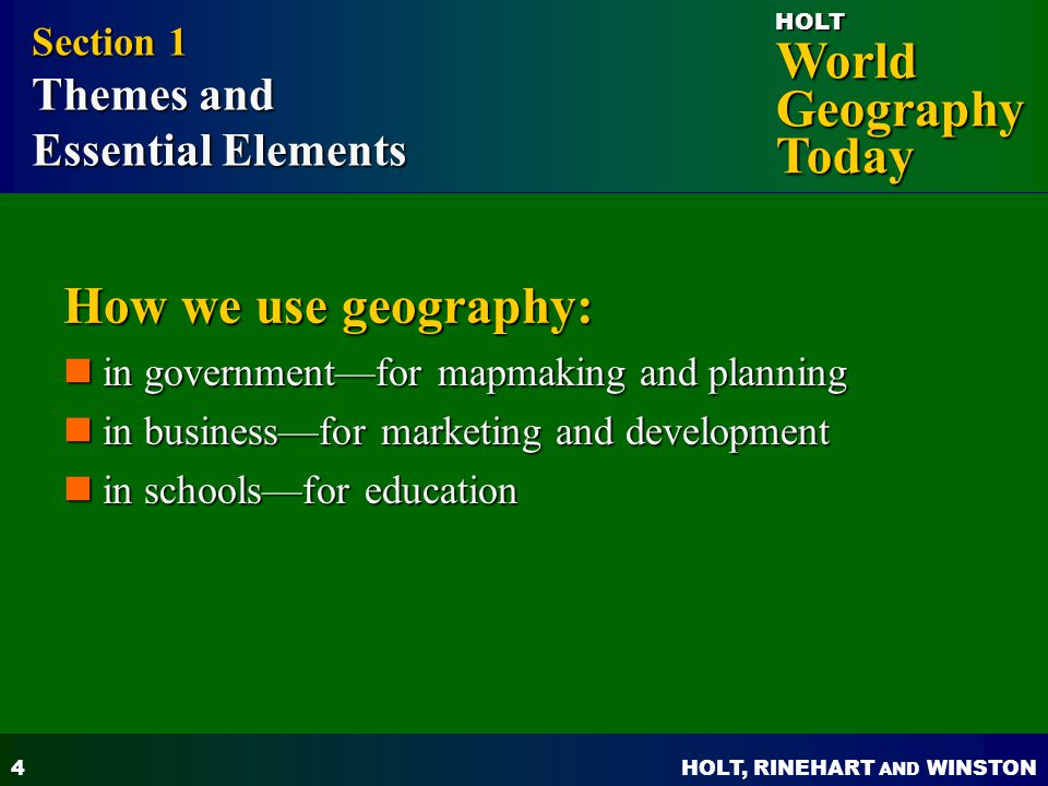 How we use geography: Essential Elements Section 1 Themes and