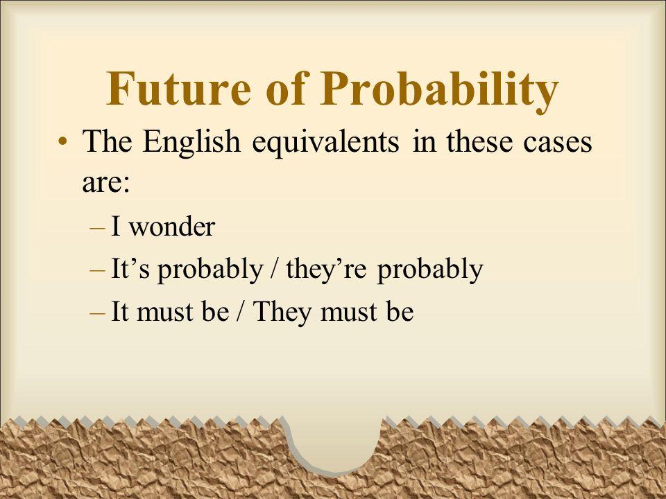 Future of Probability The English equivalents in these cases are: