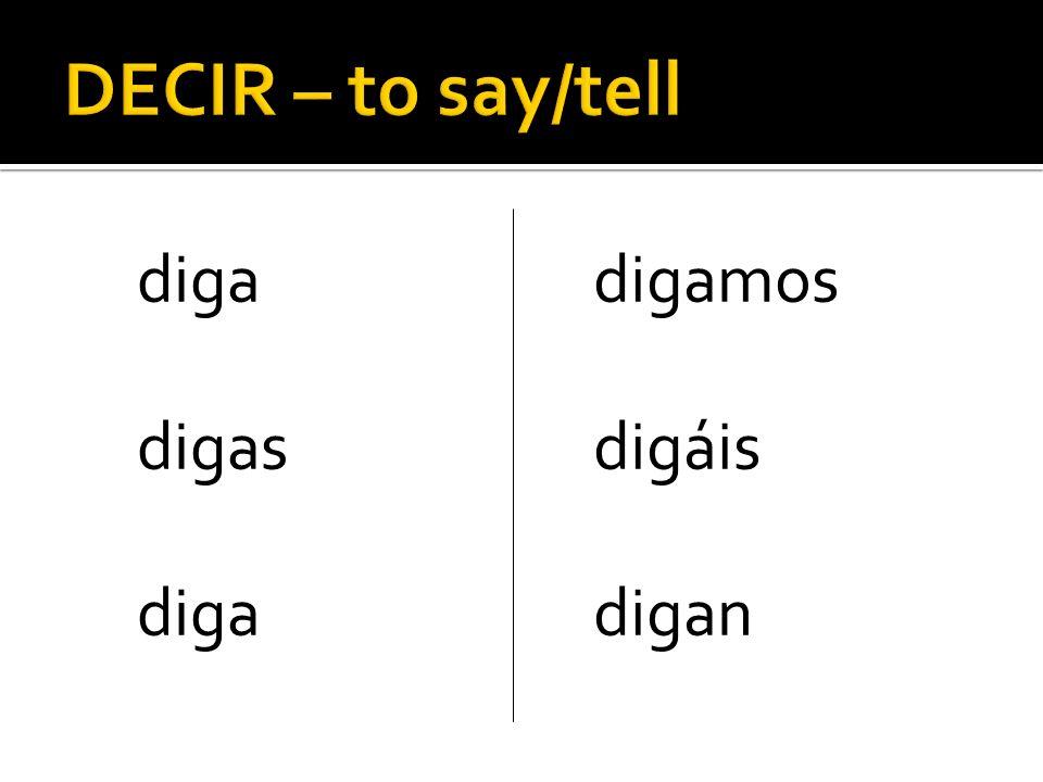 DECIR – to say/tell diga digas digamos digáis digan