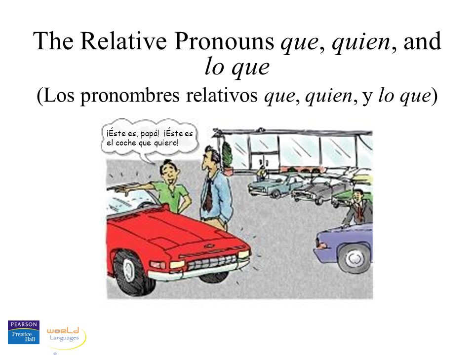 The Relative Pronouns que, quien, and lo que