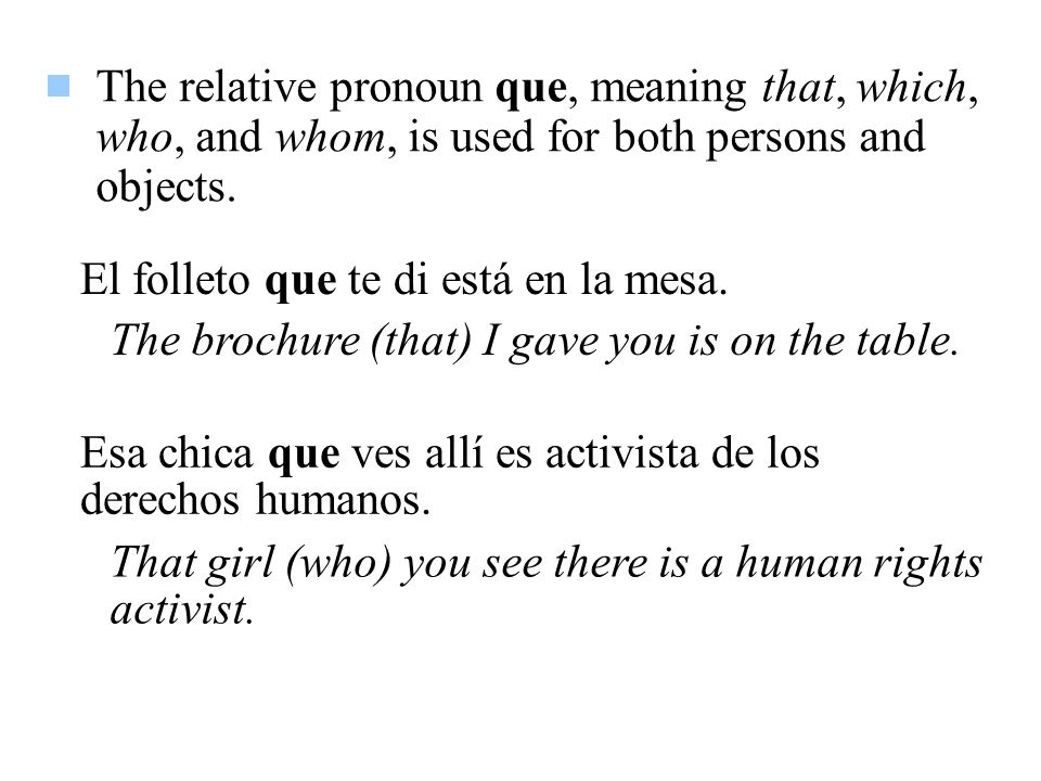 The relative pronoun que, meaning that, which, who, and whom, is used for both persons and objects.