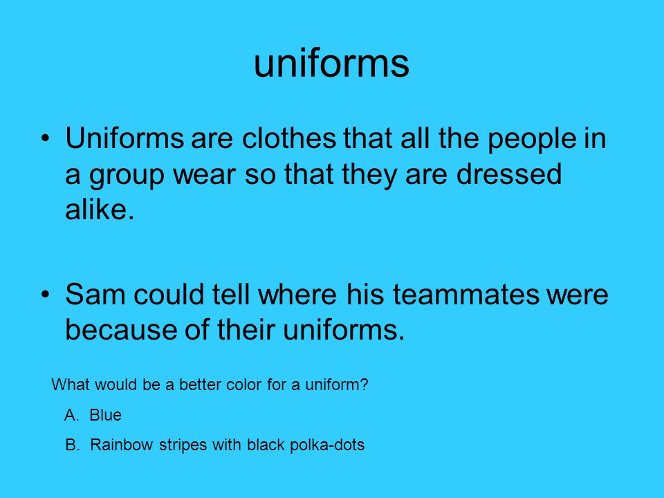 uniforms Uniforms are clothes that all the people in a group wear so that they are dressed alike.