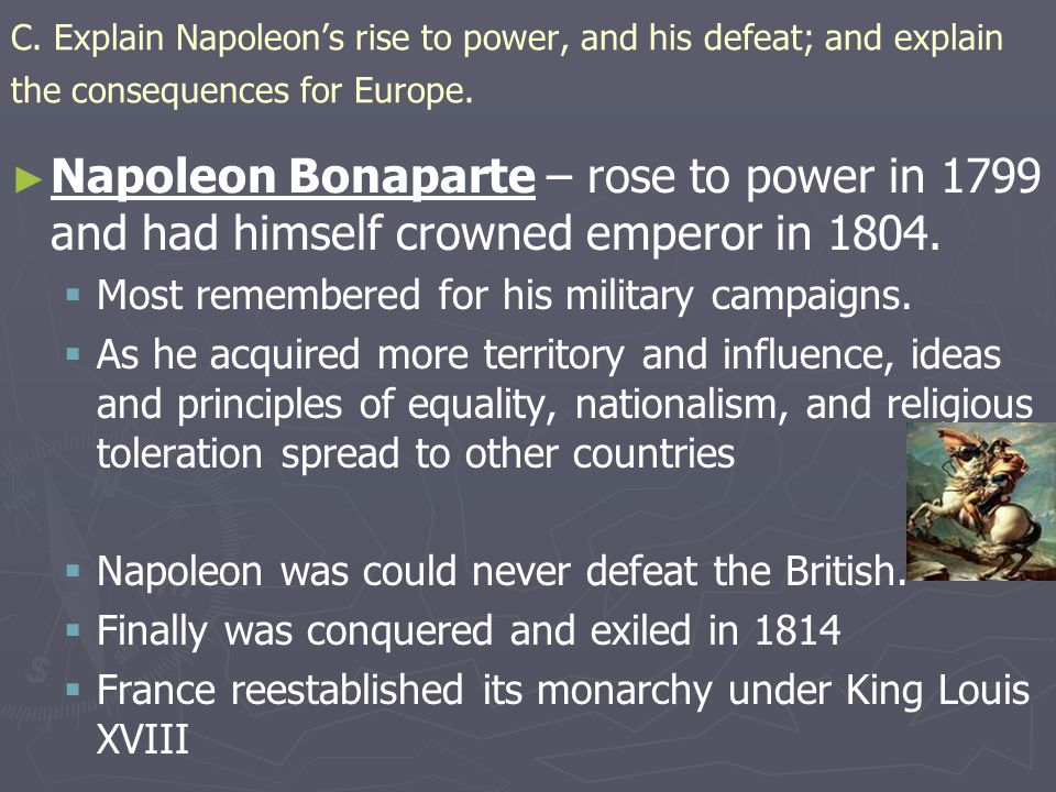C. Explain Napoleon's rise to power, and his defeat; and explain the consequences for Europe.