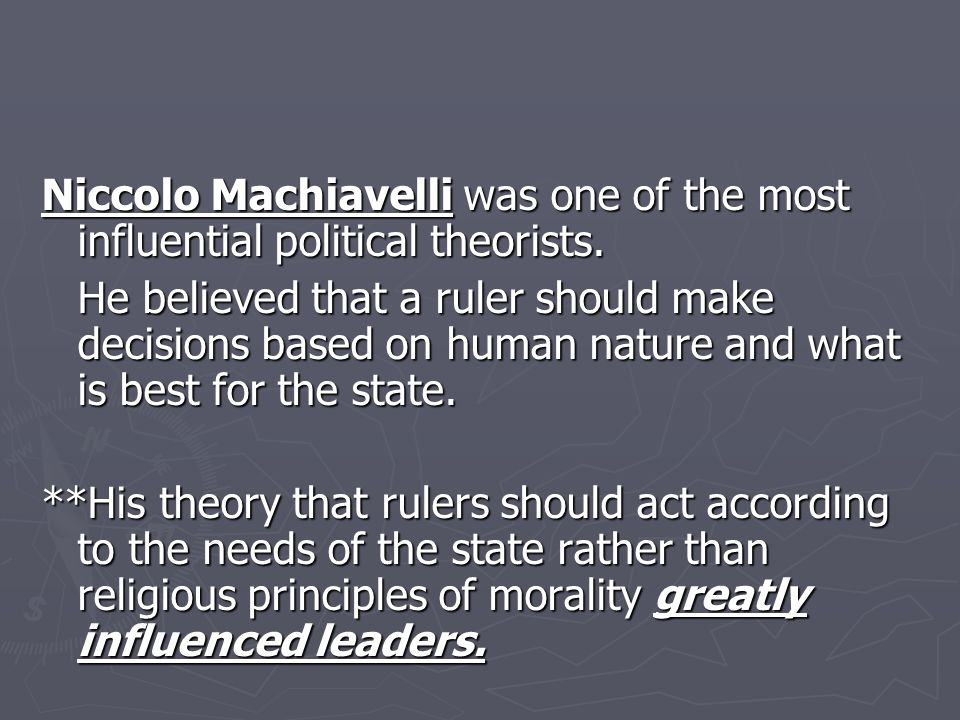 Niccolo Machiavelli was one of the most influential political theorists.