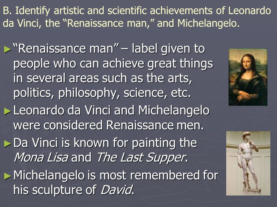 Leonardo da Vinci and Michelangelo were considered Renaissance men.