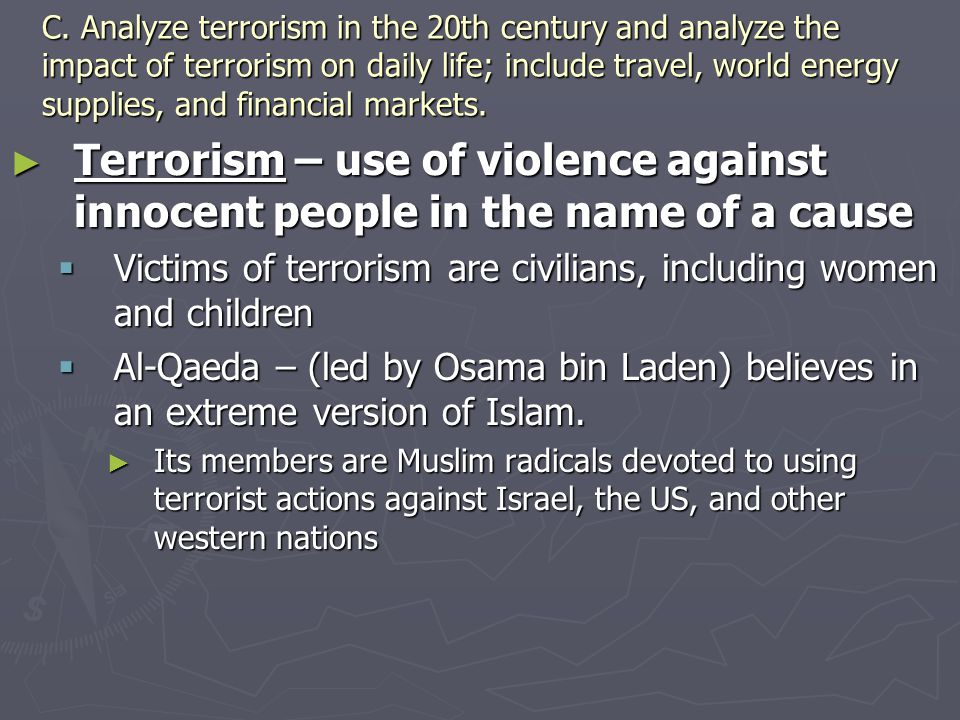 C. Analyze terrorism in the 20th century and analyze the impact of terrorism on daily life; include travel, world energy supplies, and financial markets.