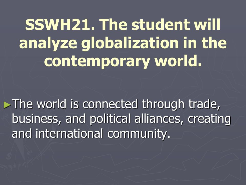 SSWH21. The student will analyze globalization in the contemporary world.