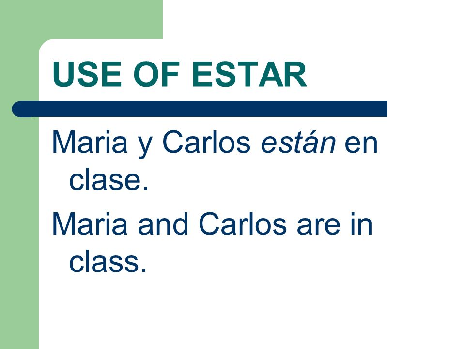USE OF ESTAR Maria y Carlos están en clase.
