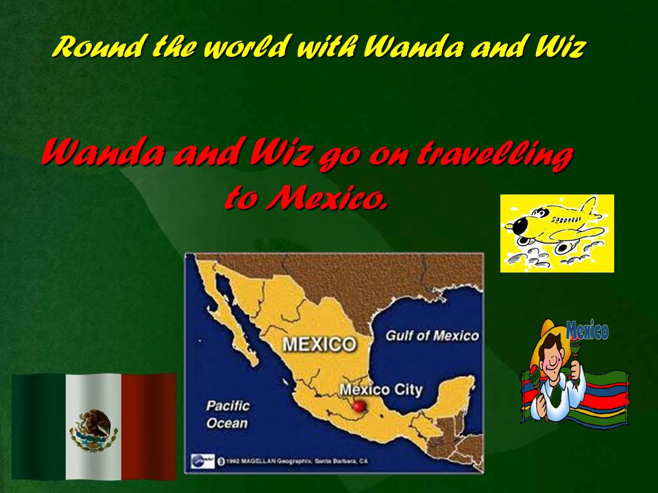 Wanda and Wiz go on travelling to Mexico.