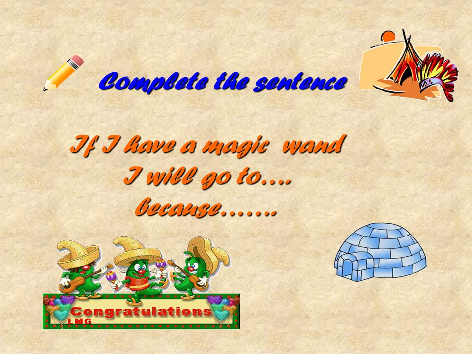 If I have a magic wand I will go to…. because…….
