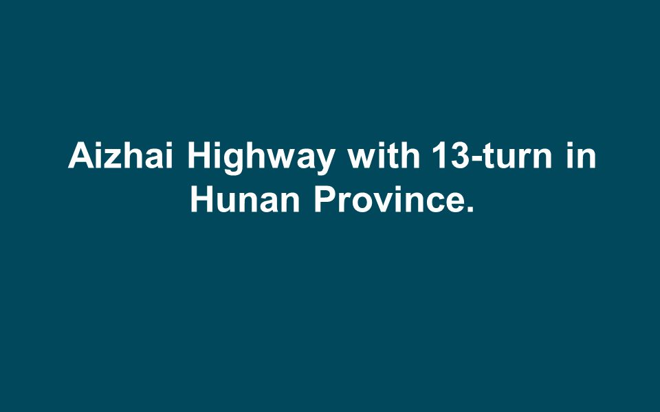 Aizhai Highway with 13-turn in Hunan Province.