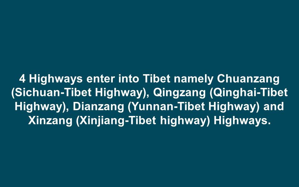 4 Highways enter into Tibet namely Chuanzang (Sichuan-Tibet Highway), Qingzang (Qinghai-Tibet Highway), Dianzang (Yunnan-Tibet Highway) and Xinzang (Xinjiang-Tibet highway) Highways.