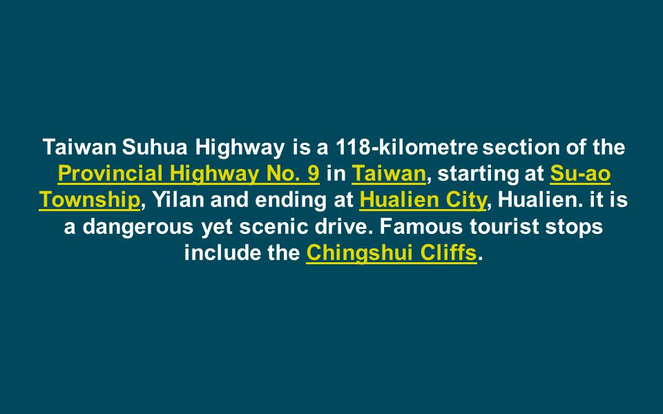Taiwan Suhua Highway is a 118-kilometre section of the Provincial Highway No.