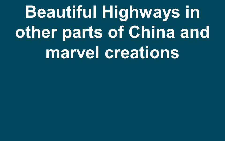 Beautiful Highways in other parts of China and marvel creations
