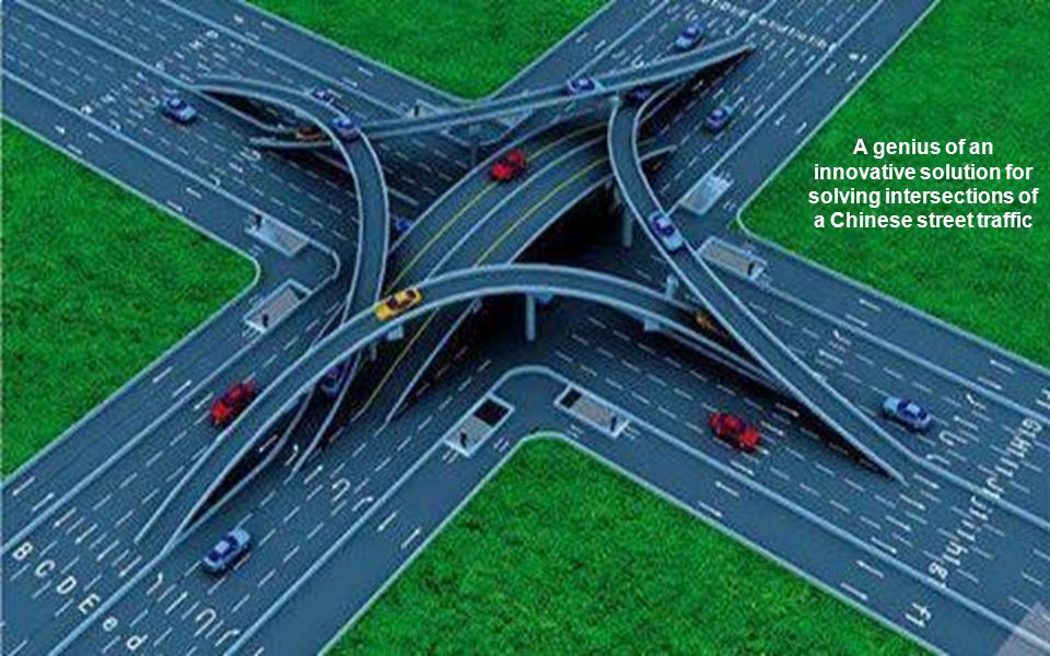 A genius of an innovative solution for solving intersections of a Chinese street traffic