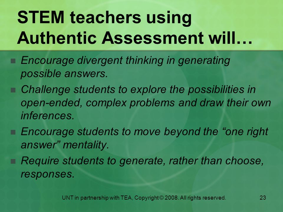 STEM teachers using Authentic Assessment will…