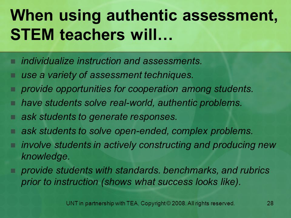 When using authentic assessment, STEM teachers will…