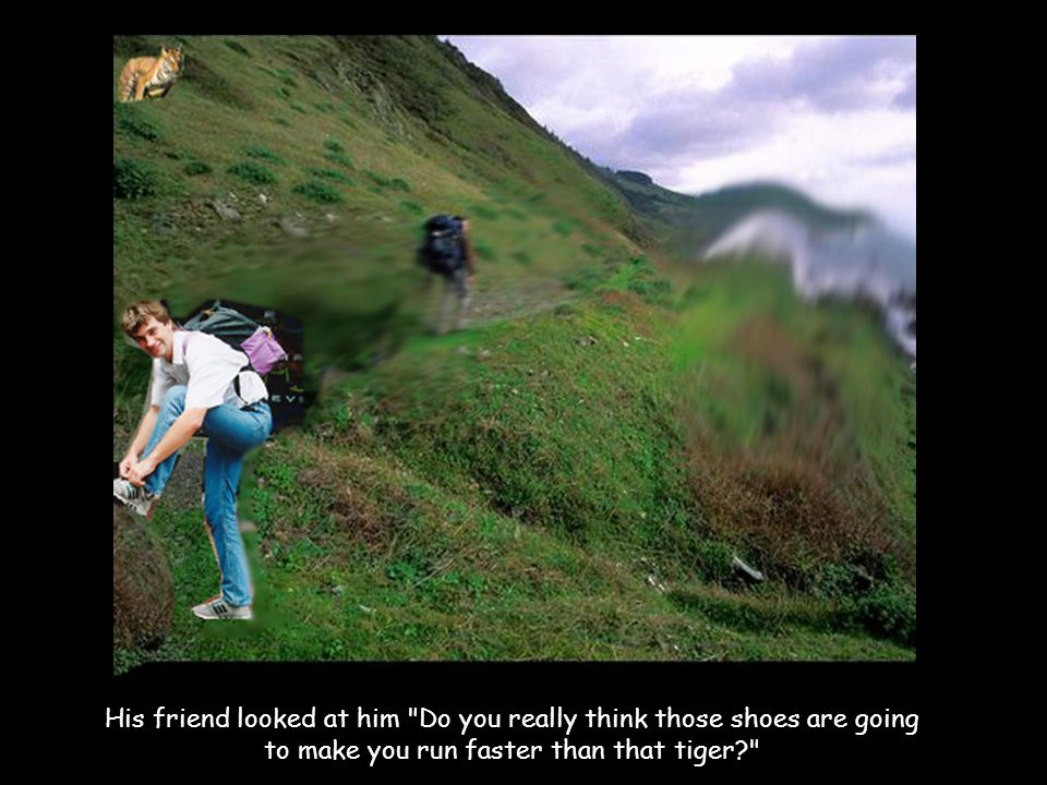 His friend looked at him Do you really think those shoes are going to make you run faster than that tiger