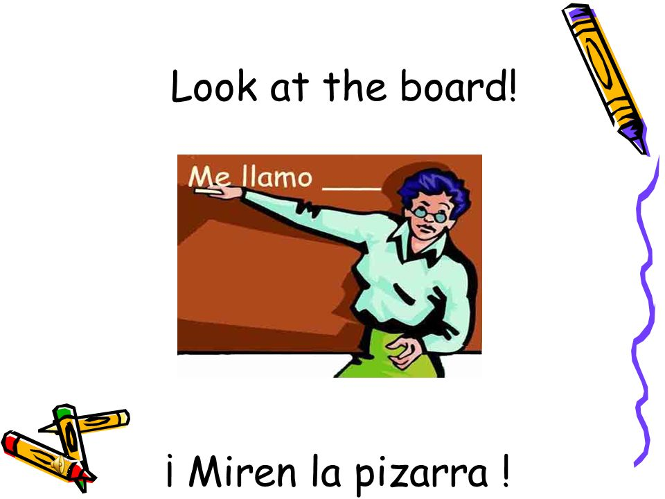Look at the board! ¡ Miren la pizarra !