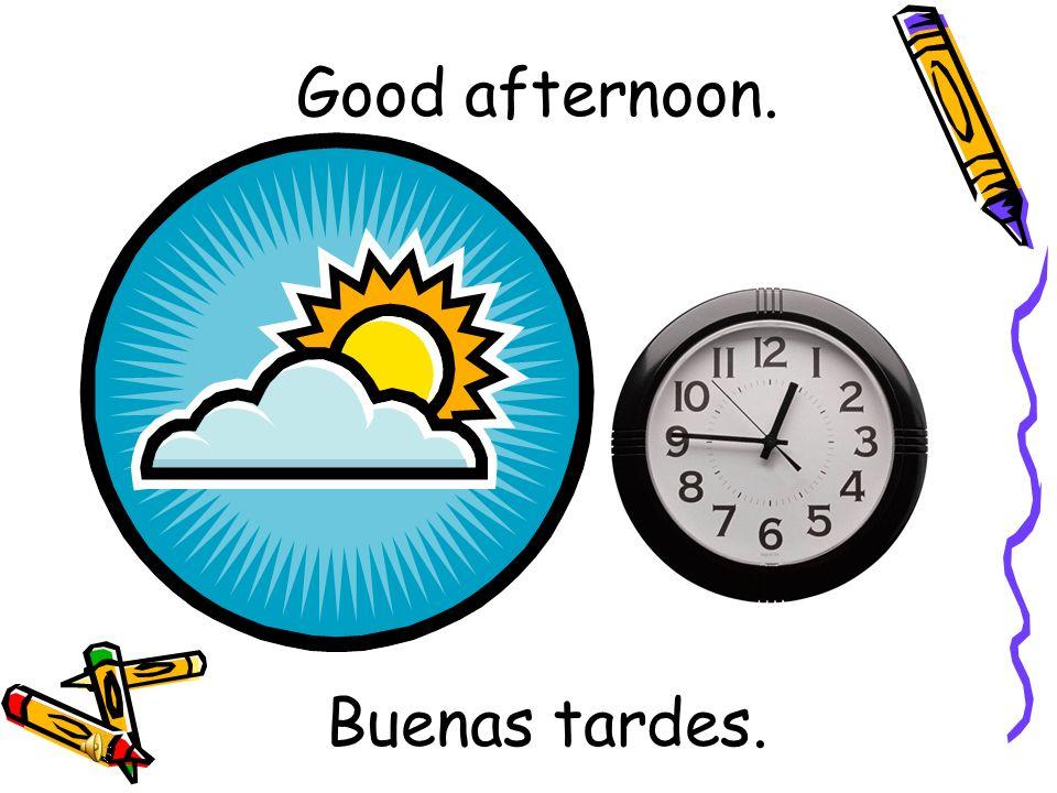 Good afternoon. Buenas tardes.