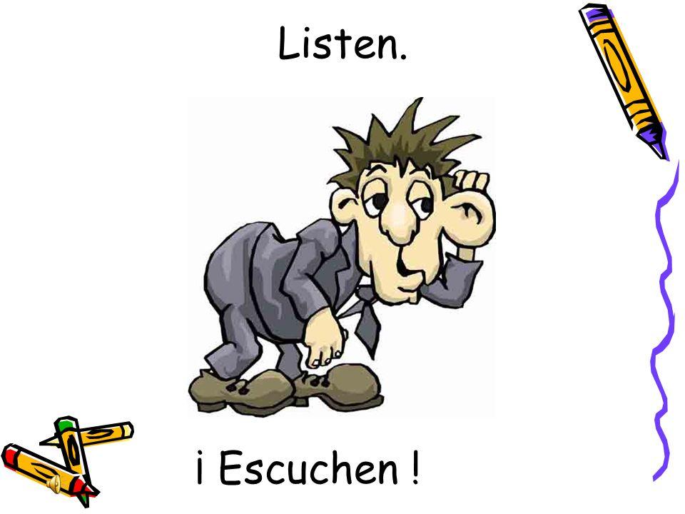 Listen. ¡ Escuchen !