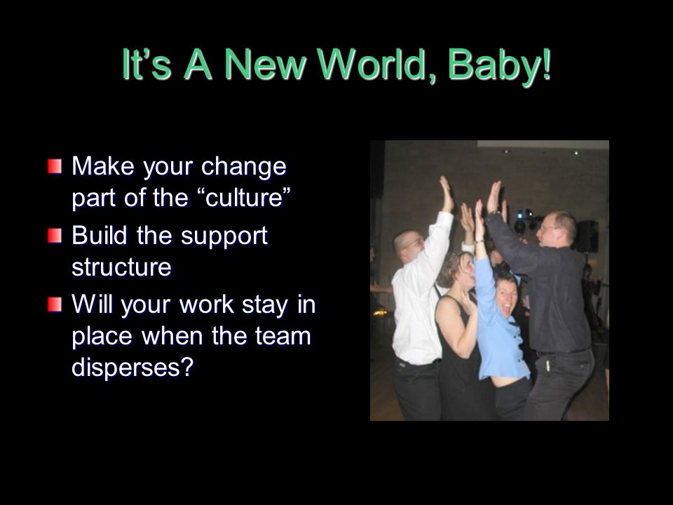 It's A New World, Baby! Make your change part of the culture