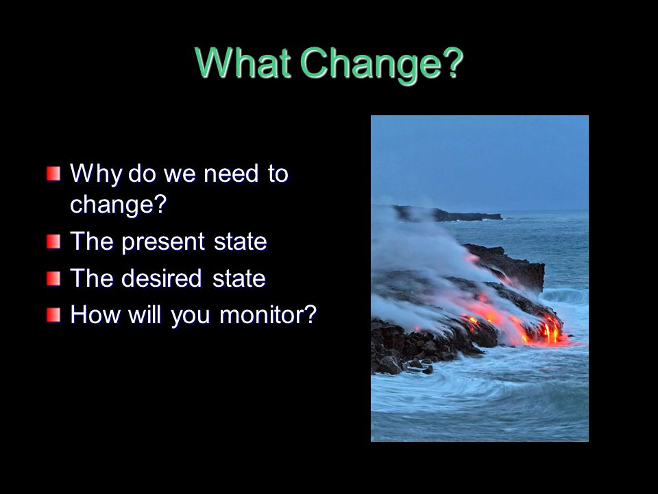What Change Why do we need to change The present state