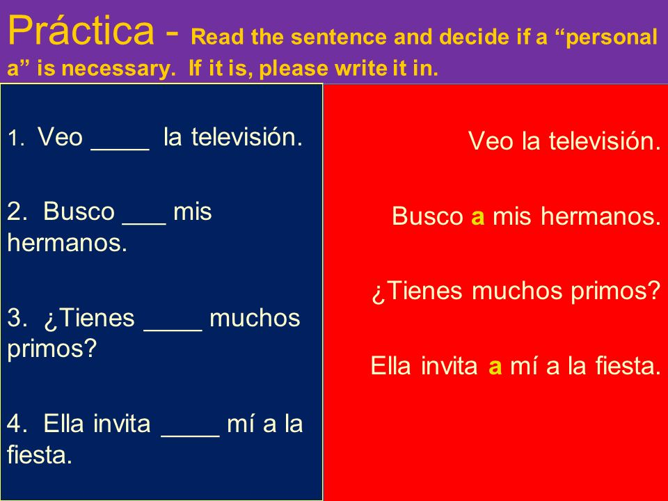 Práctica - Read the sentence and decide if a personal a is necessary