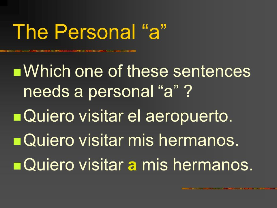 The Personal a Which one of these sentences needs a personal a